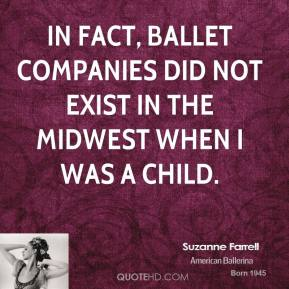 In fact, ballet companies did not exist in the Midwest when I was a child.