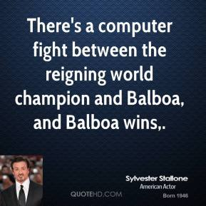 Sylvester Stallone  - There's a computer fight between the reigning world champion and Balboa, and Balboa wins.