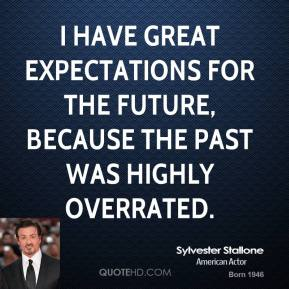I have great expectations for the future, because the past was highly overrated.