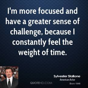 I'm more focused and have a greater sense of challenge, because I constantly feel the weight of time.