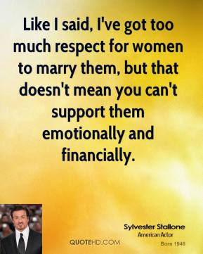 Like I said, I've got too much respect for women to marry them, but that doesn't mean you can't support them emotionally and financially.