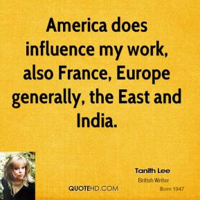 America does influence my work, also France, Europe generally, the East and India.