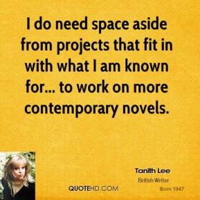 I do need space aside from projects that fit in with what I am known for... to work on more contemporary novels.