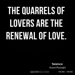 The quarrels of lovers are the renewal of love.