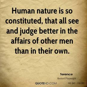 Human nature is so constituted, that all see and judge better in the affairs of other men than in their own.