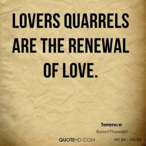 Funny Quotes About Lovers Quarrel : Terence - Lovers quarrels are the renewal of love.