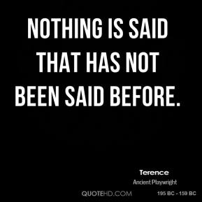 Nothing is said that has not been said before.