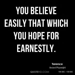 You believe easily that which you hope for earnestly.