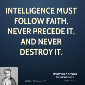 Intelligence must follow faith, never precede it, and never destroy it.