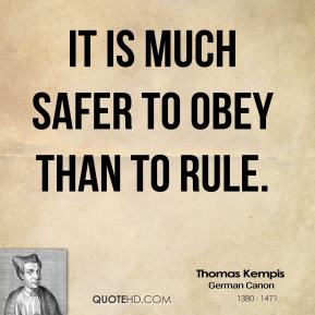 It is much safer to obey than to rule.