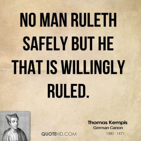No man ruleth safely but he that is willingly ruled.