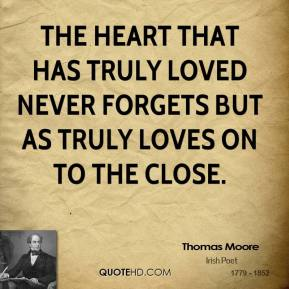 The heart that has truly loved never forgets But as truly loves on to the close.