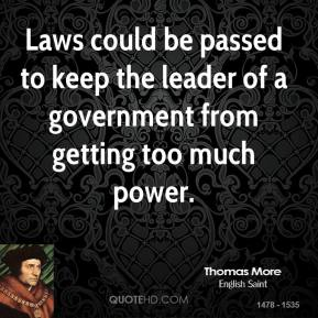 Laws could be passed to keep the leader of a government from getting too much power.