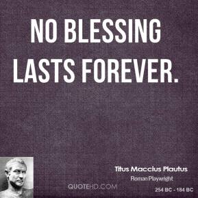 No blessing lasts forever.