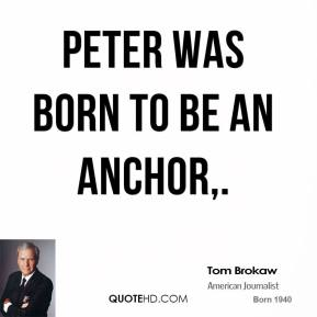 Peter was born to be an anchor.