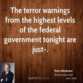 The terror warnings from the highest levels of the federal government tonight are just-.