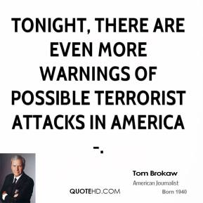Tom Brokaw  - Tonight, there are even more warnings of possible terrorist attacks in America-.