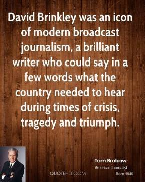 David Brinkley was an icon of modern broadcast journalism, a brilliant writer who could say in a few words what the country needed to hear during times of crisis, tragedy and triumph.