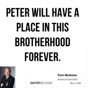 Peter will have a place in this brotherhood forever.