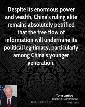 Tom Lantos - Despite its enormous power and wealth, China's ruling elite remains absolutely petrified that the free flow of information will undermine its political legitimacy, particularly among China's younger generation.