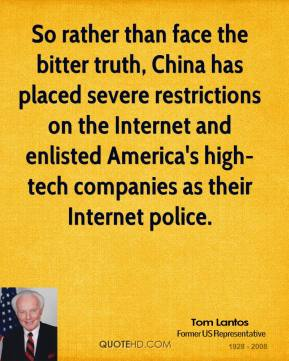 So rather than face the bitter truth, China has placed severe restrictions on the Internet and enlisted America's high-tech companies as their Internet police.