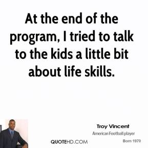 Troy Vincent - At the end of the program, I tried to talk to the kids a little bit about life skills.