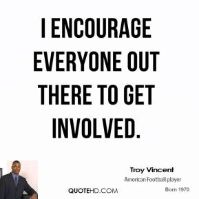 Troy Vincent - I encourage everyone out there to get involved.