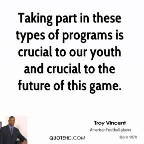 Troy Vincent - Taking part in these types of programs is crucial to our youth and crucial to the future of this game.