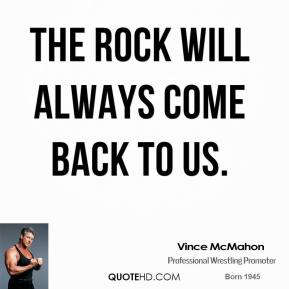The Rock will always come back to us.