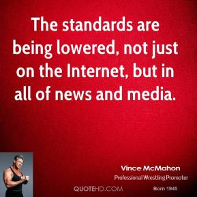 The standards are being lowered, not just on the Internet, but in all of news and media.