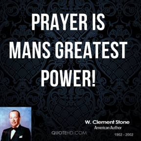 W. Clement Stone - Prayer is mans greatest power!