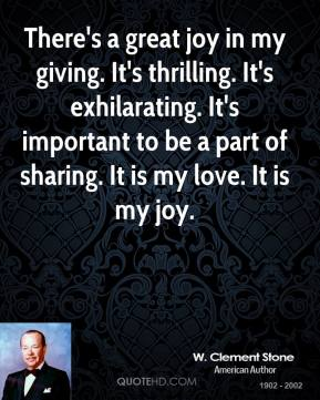 There's a great joy in my giving. It's thrilling. It's exhilarating. It's important to be a part of sharing. It is my love. It is my joy.