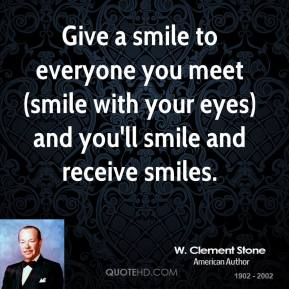 Give a smile to everyone you meet (smile with your eyes) and you'll smile and receive smiles.