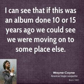 I can see that if this was an album done 10 or 15 years ago we could see we were moving on to some place else.