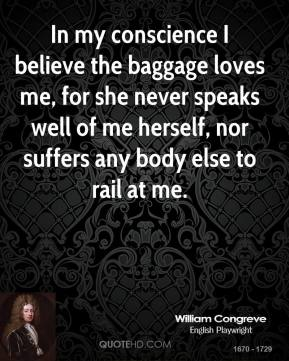 In my conscience i believe the baggage loves me for she never speaks