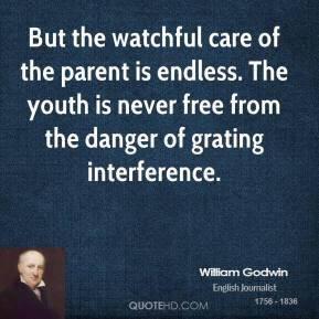 But the watchful care of the parent is endless. The youth is never free from the danger of grating interference.