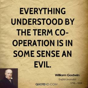 Everything understood by the term co-operation is in some sense an evil.