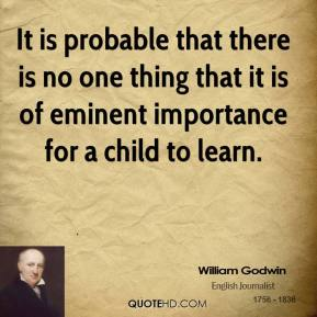 It is probable that there is no one thing that it is of eminent importance for a child to learn.