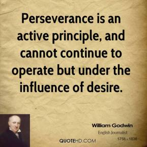 Perseverance is an active principle, and cannot continue to operate but under the influence of desire.