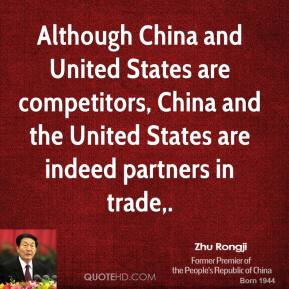 Zhu Rongji  - Although China and United States are competitors, China and the United States are indeed partners in trade.