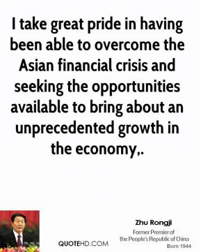 I take great pride in having been able to overcome the Asian financial crisis and seeking the opportunities available to bring about an unprecedented growth in the economy.
