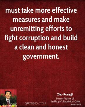 must take more effective measures and make unremitting efforts to fight corruption and build a clean and honest government.
