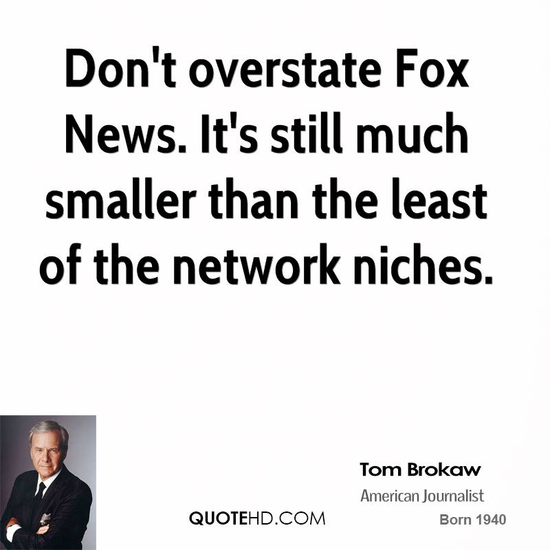 Don't overstate Fox News. It's still much smaller than the least of the network niches.