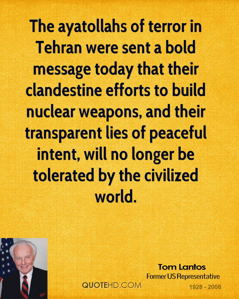 The ayatollahs of terror in Tehran were sent a bold message today that their clandestine efforts to build nuclear weapons, and their transparent lies of peaceful intent, will no longer be tolerated by the civilized world.