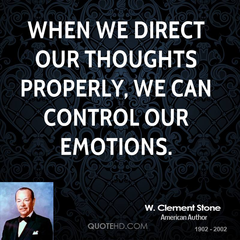 When we direct our thoughts properly, we can control our emotions.