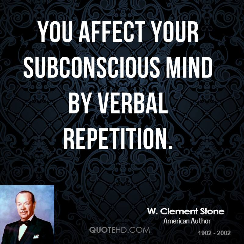 You affect your subconscious mind by verbal repetition.