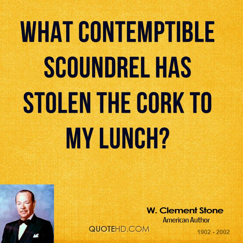 What contemptible scoundrel has stolen the cork to my lunch?