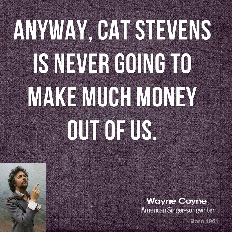 Anyway, Cat Stevens is never going to make much money out of us.