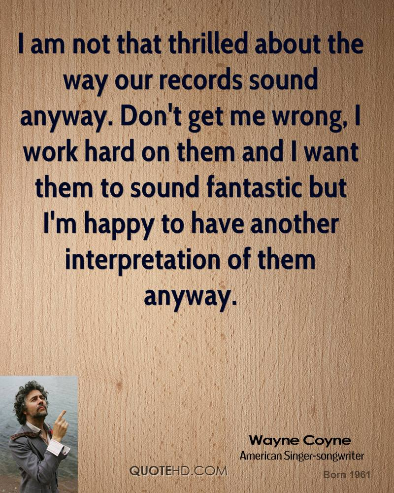 I am not that thrilled about the way our records sound anyway. Don't get me wrong, I work hard on them and I want them to sound fantastic but I'm happy to have another interpretation of them anyway.
