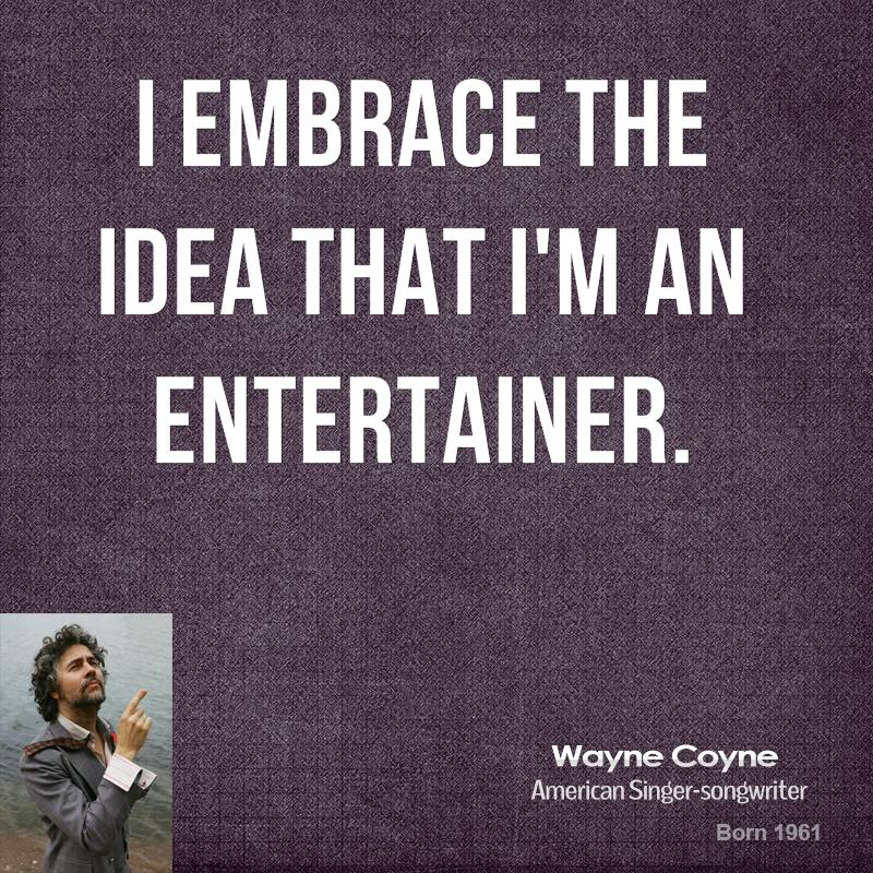 I embrace the idea that I'm an entertainer.